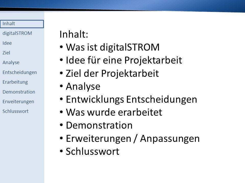 Inhalt: Was ist digitalSTROM. Idee für eine Projektarbeit. Ziel der Projektarbeit. Analyse. Entwicklungs Entscheidungen.
