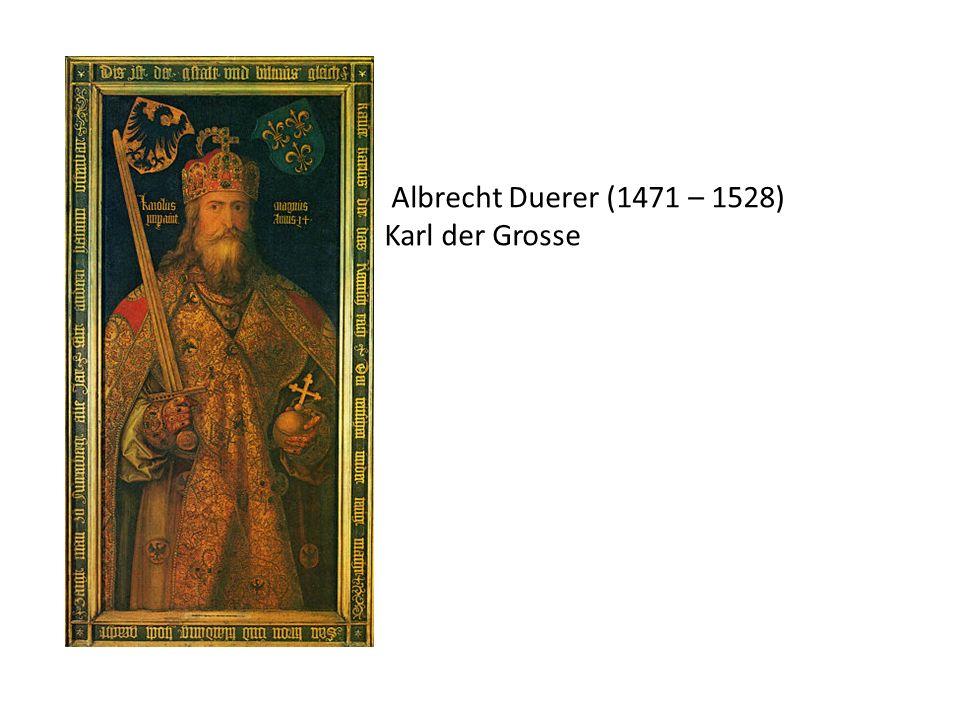 Albrecht Duerer (1471 – 1528) Karl der Grosse