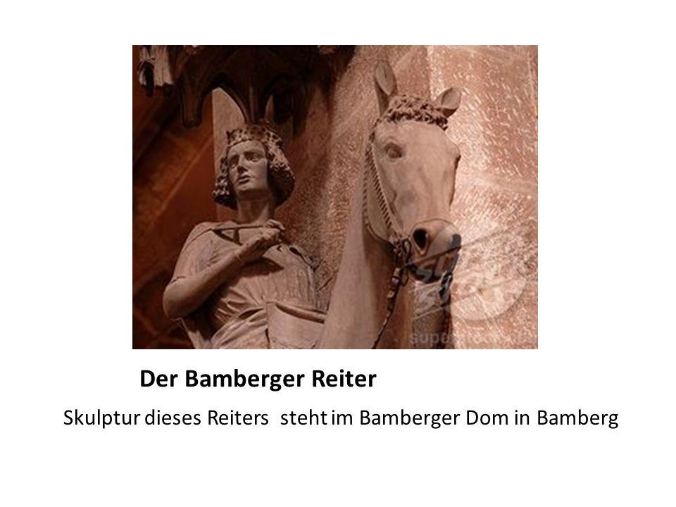 Der Bamberger Reiter Skulptur dieses Reiters steht im Bamberger Dom in Bamberg