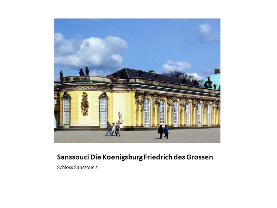 Sanssouci Die Koenigsburg Friedrich des Grossen