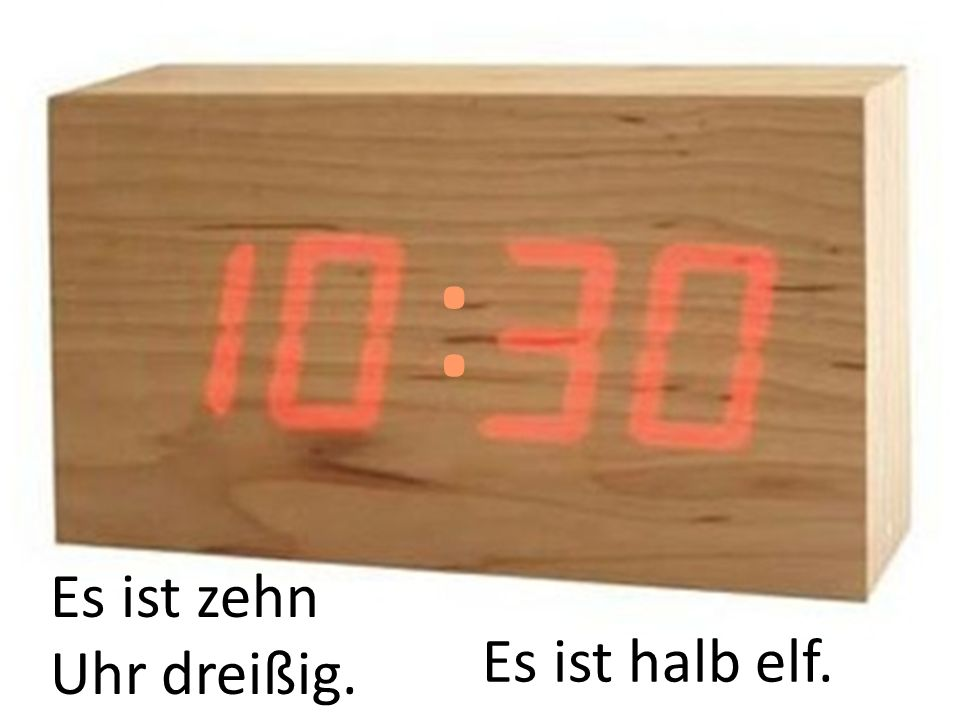: Es ist zehn Uhr dreißig. Es ist halb elf.