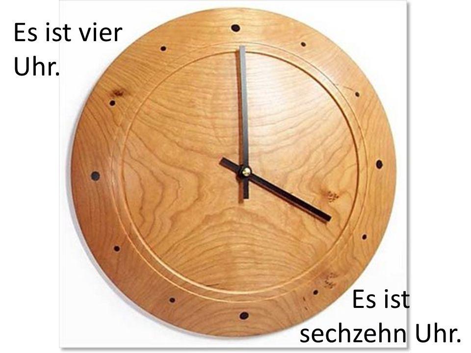 Es ist vier Uhr. Es ist sechzehn Uhr.
