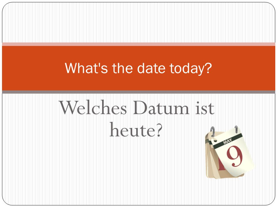 Welches Datum ist heute