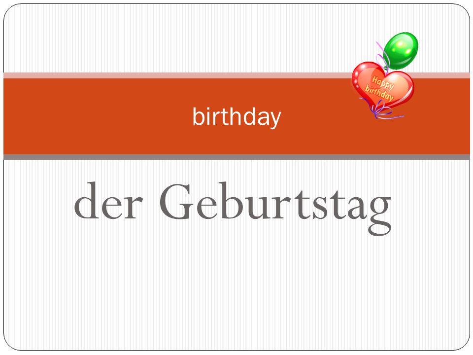 birthday der Geburtstag