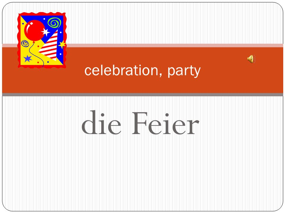 celebration, party die Feier