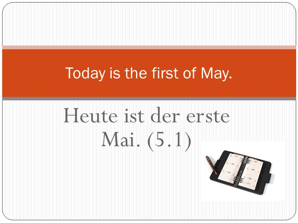 Today is the first of May.