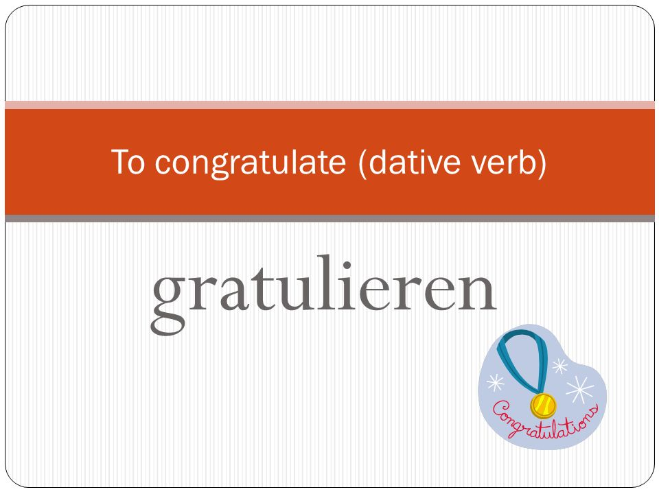 To congratulate (dative verb)