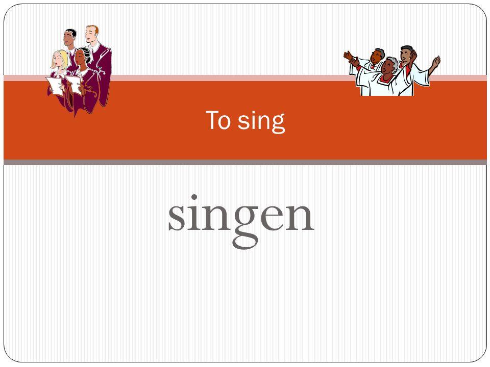 To sing singen