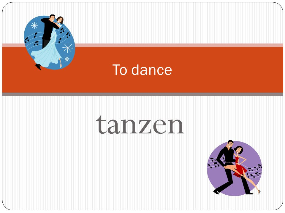To dance tanzen