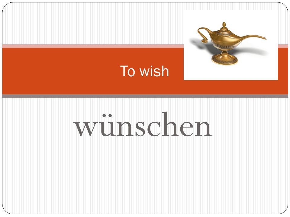 To wish wünschen
