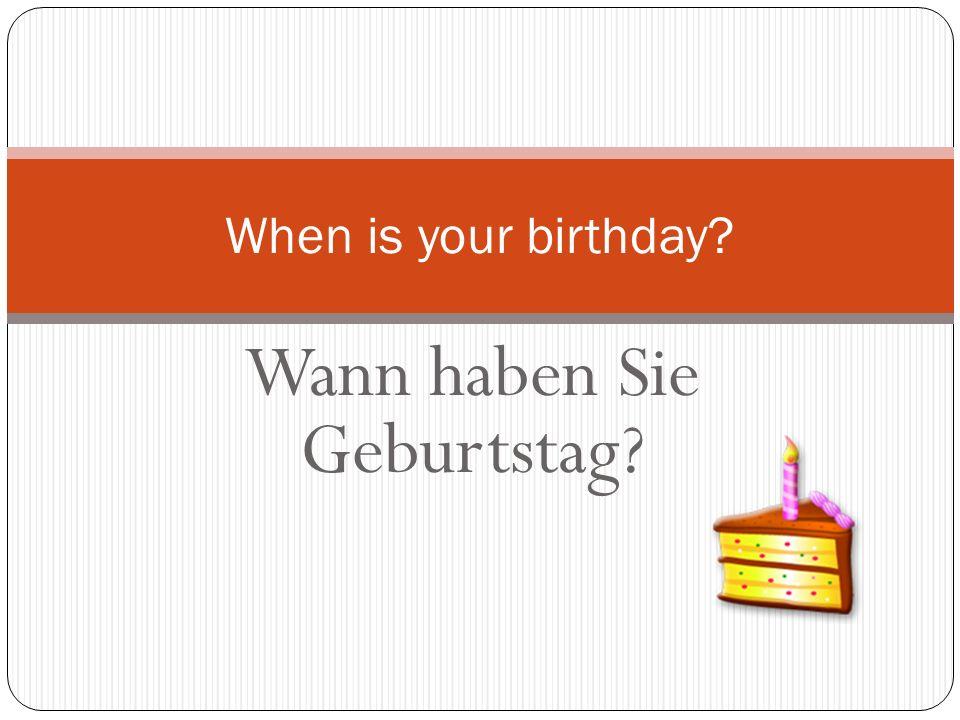Wann haben Sie Geburtstag