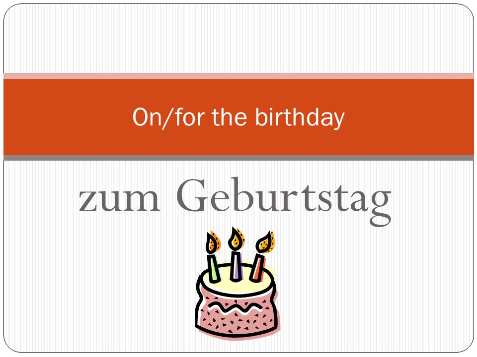 On/for the birthday zum Geburtstag