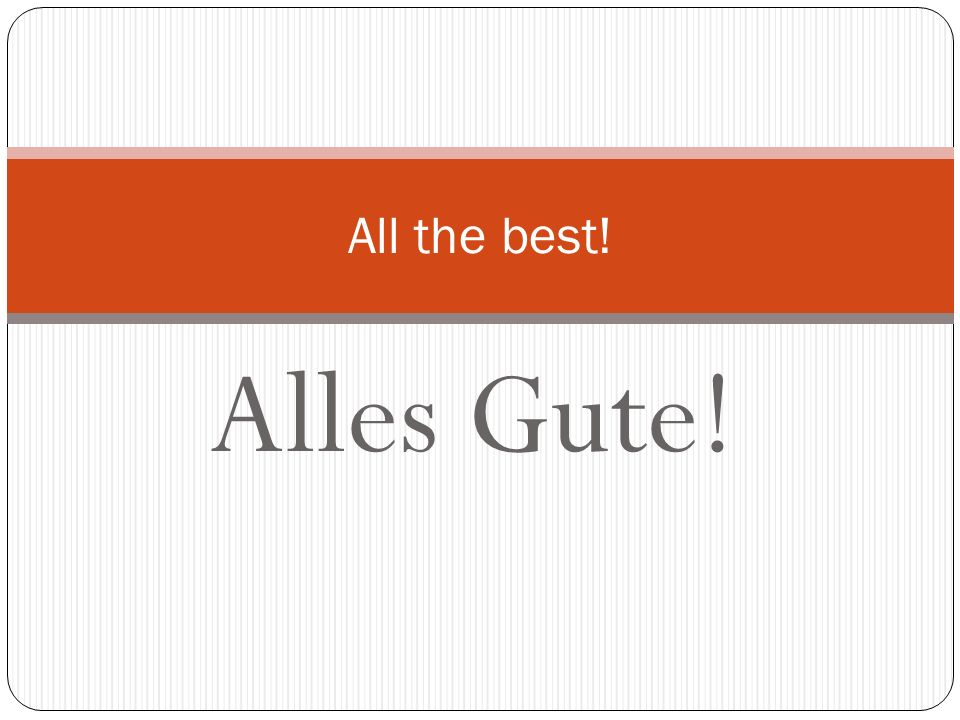 All the best! Alles Gute!