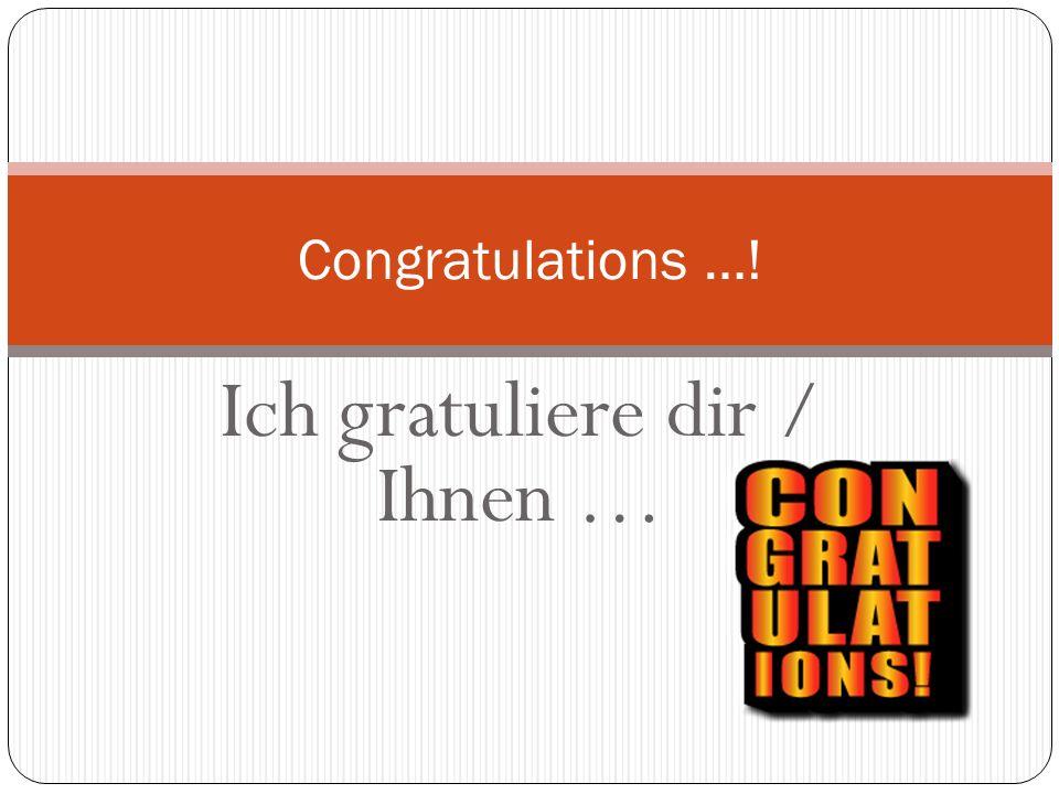 Ich gratuliere dir / Ihnen …