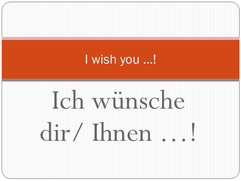 Ich wünsche dir/ Ihnen …!