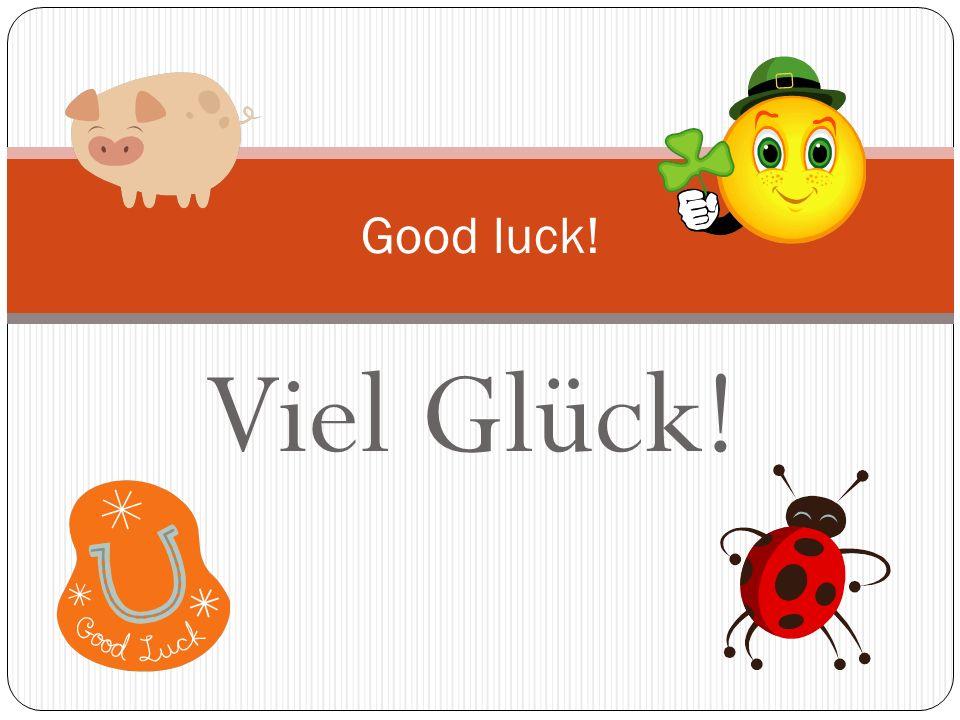 Good luck! Viel Glück!