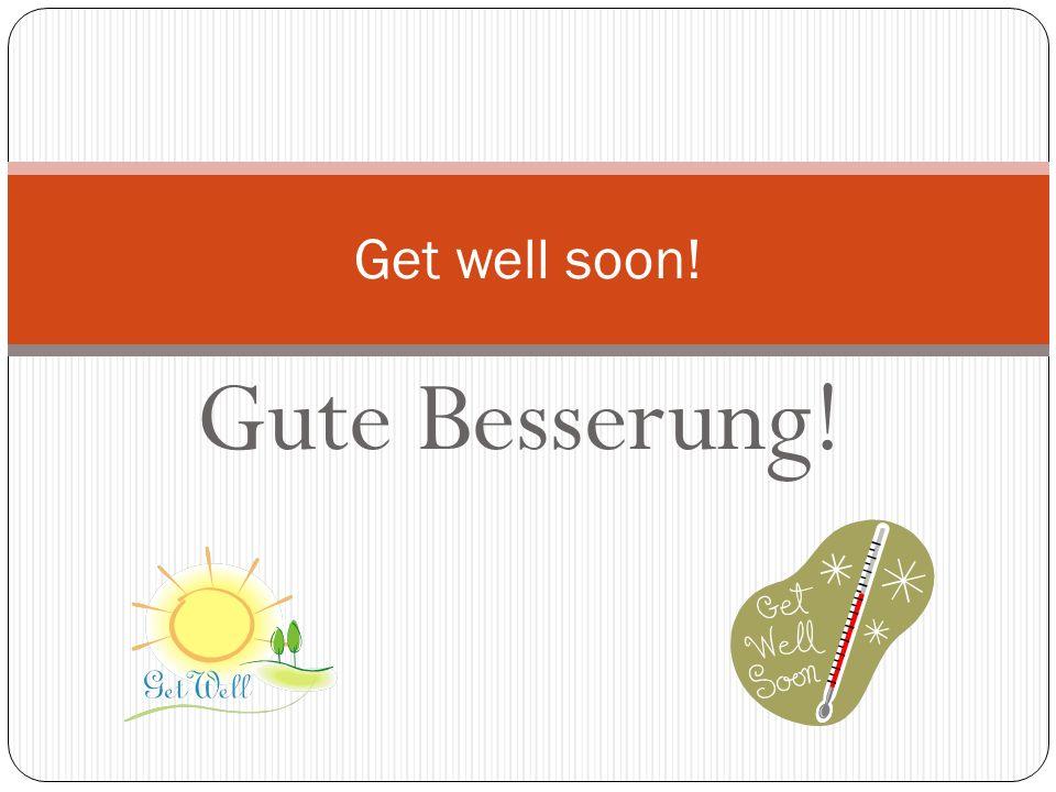 Get well soon! Gute Besserung!