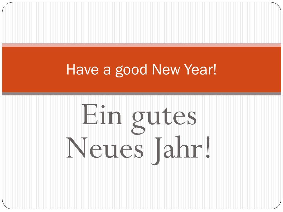 Have a good New Year! Ein gutes Neues Jahr!