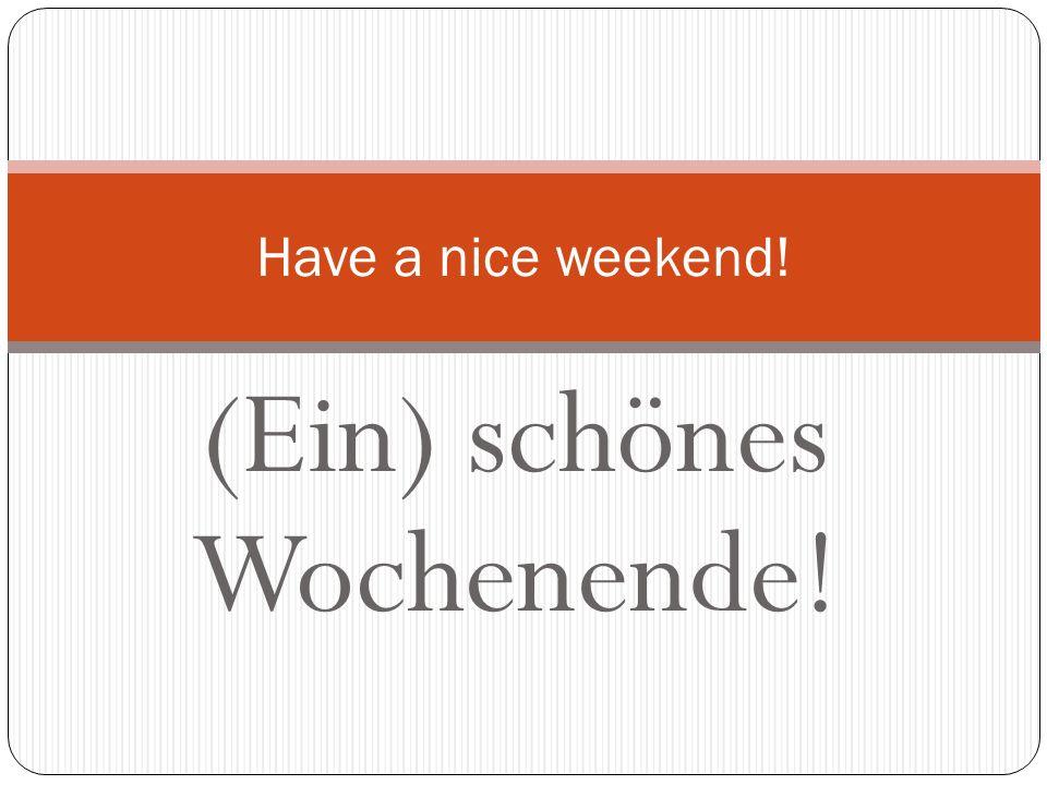 (Ein) schönes Wochenende!