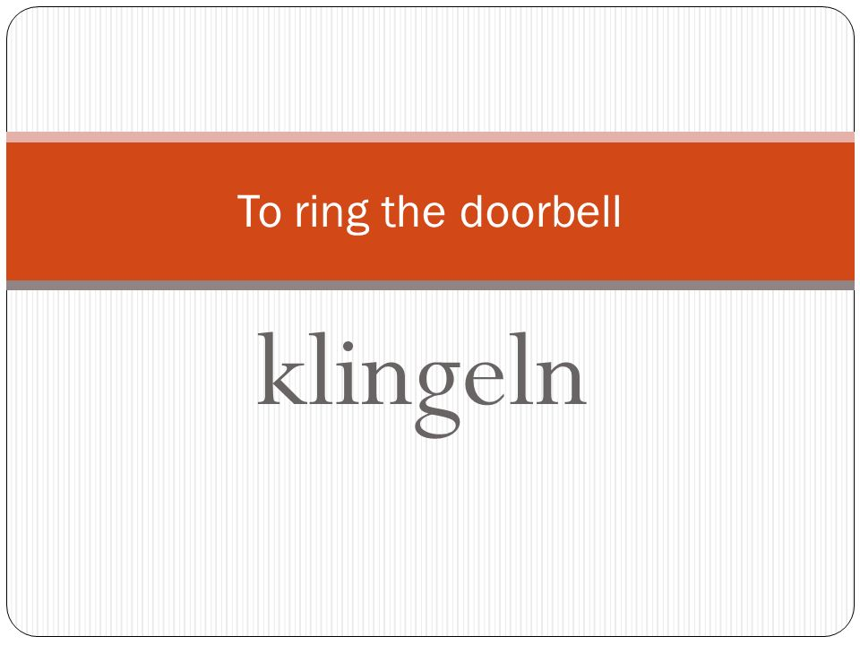 To ring the doorbell klingeln