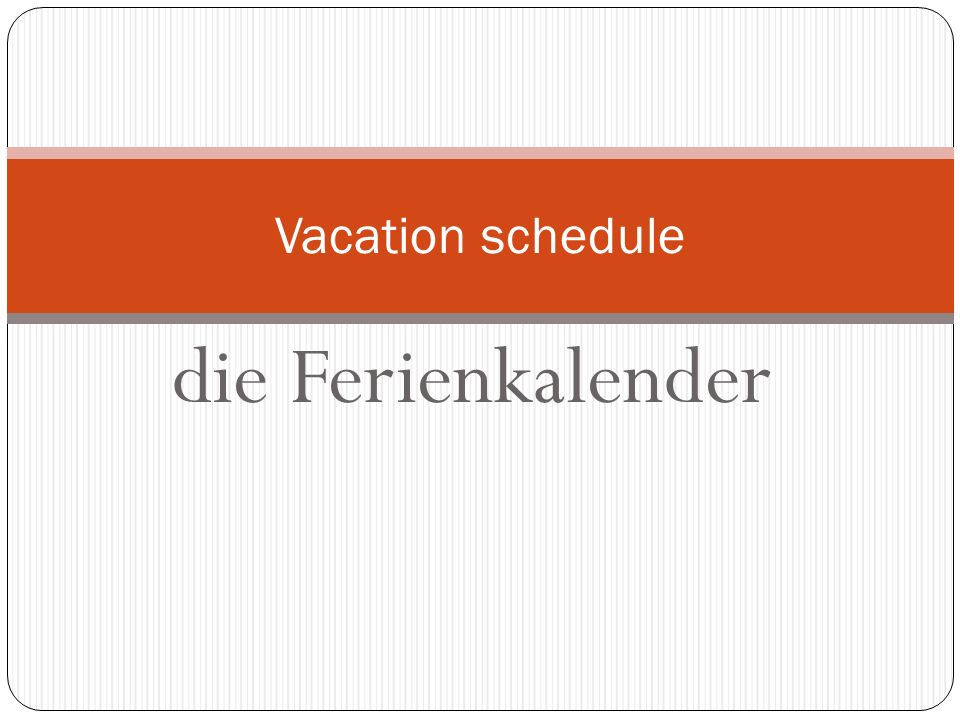 Vacation schedule die Ferienkalender