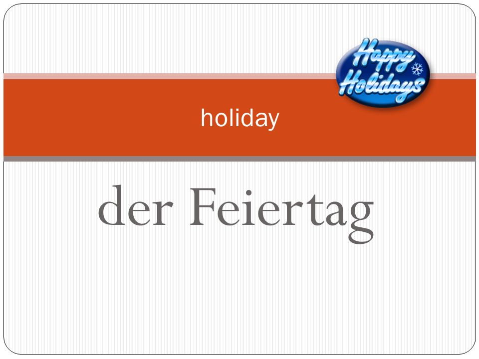 holiday der Feiertag