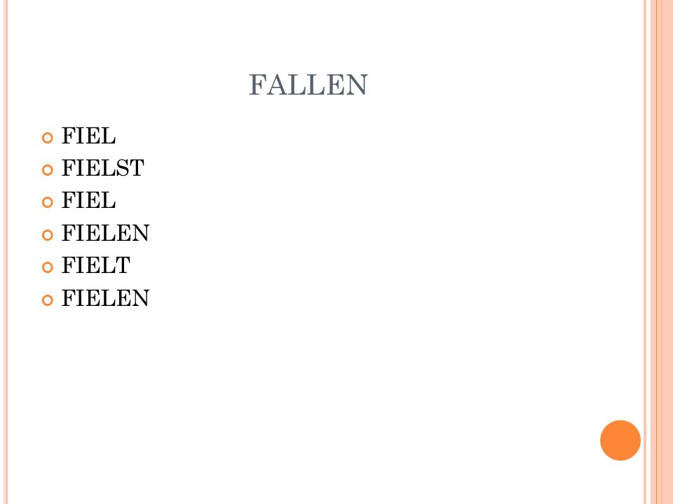 FALLEN FIEL FIELST FIELEN FIELT