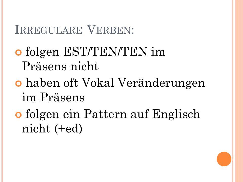 Irregulare Verben: folgen EST/TEN/TEN im Präsens nicht. haben oft Vokal Veränderungen im Präsens.