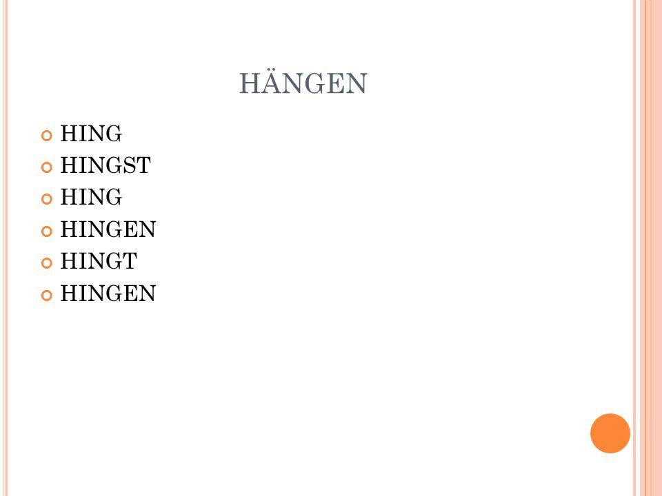 HÄNGEN HING HINGST HINGEN HINGT