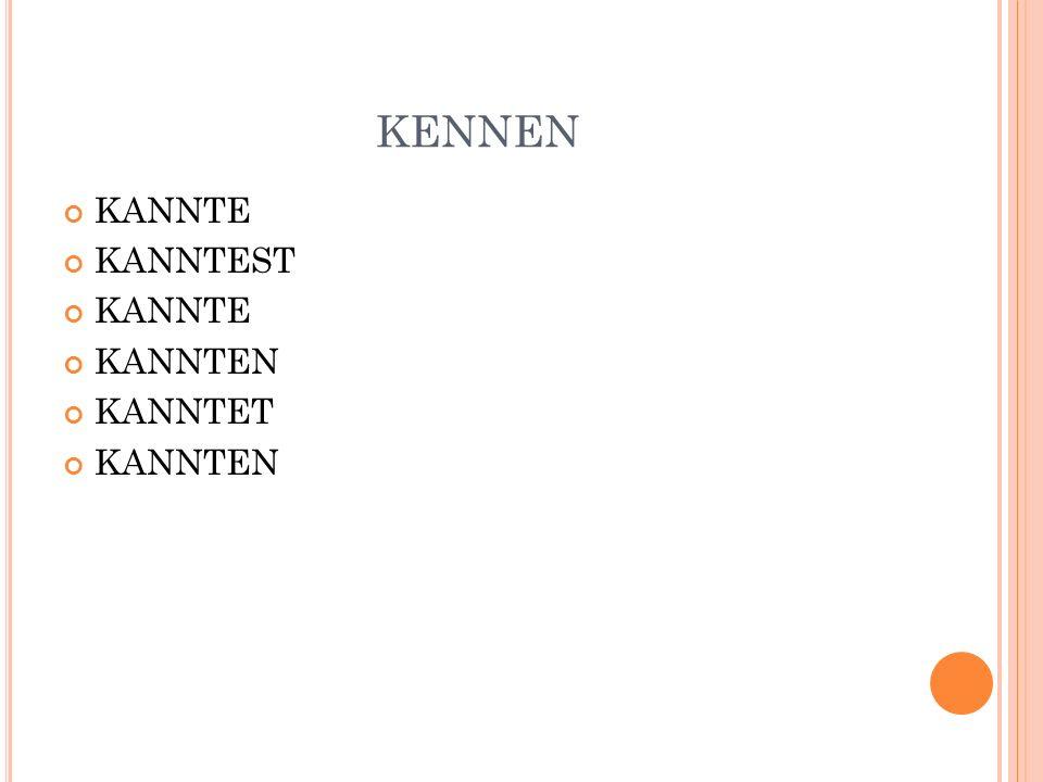 KENNEN KANNTE KANNTEST KANNTEN KANNTET