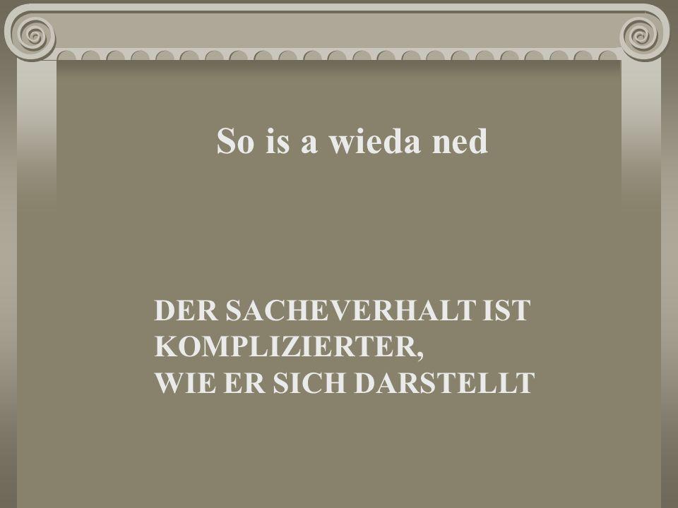 So is a wieda ned DER SACHEVERHALT IST KOMPLIZIERTER,
