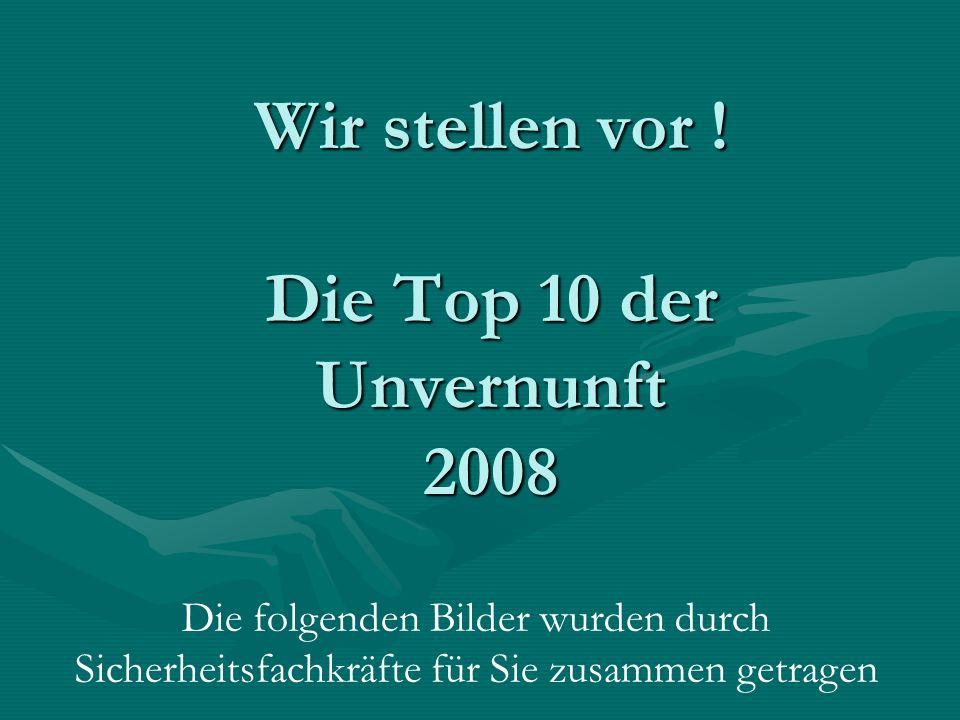 Wir stellen vor ! Die Top 10 der Unvernunft 2008