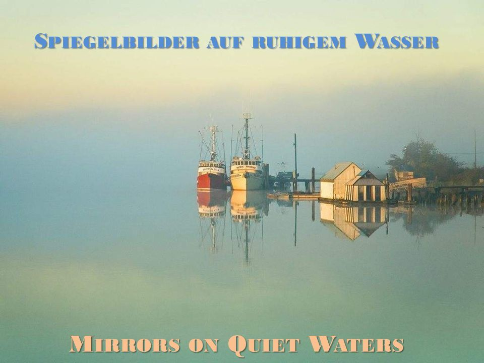 Spiegelbilder auf ruhigem Wasser Mirrors on Quiet Waters