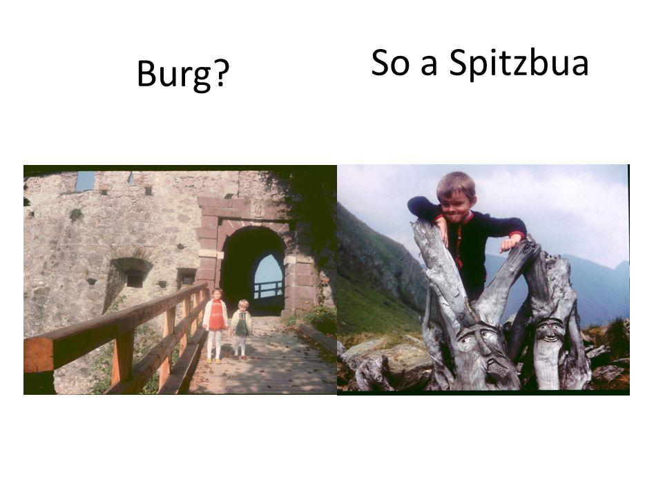 So a Spitzbua Burg