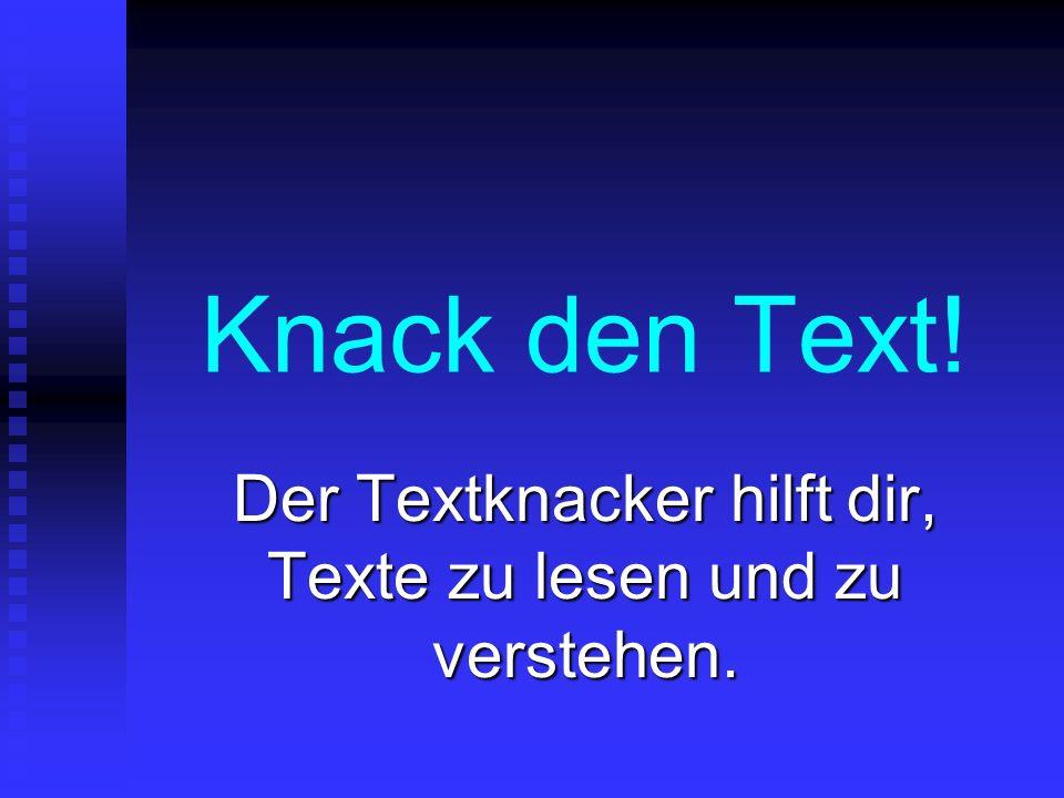 Der Textknacker hilft dir, Texte zu lesen und zu verstehen.