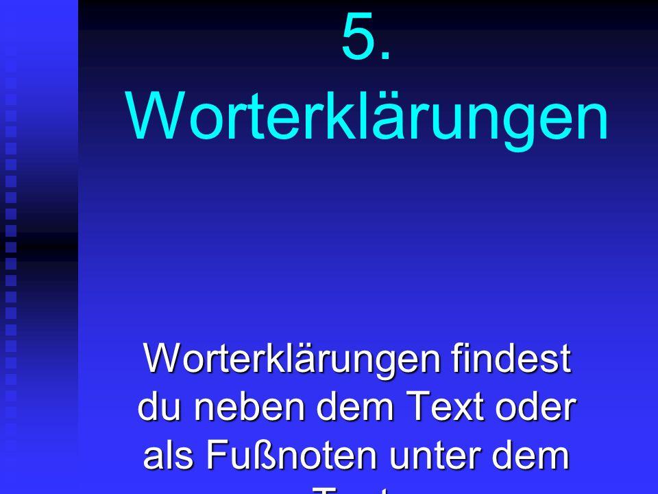 5. Worterklärungen Worterklärungen findest du neben dem Text oder als Fußnoten unter dem Text.
