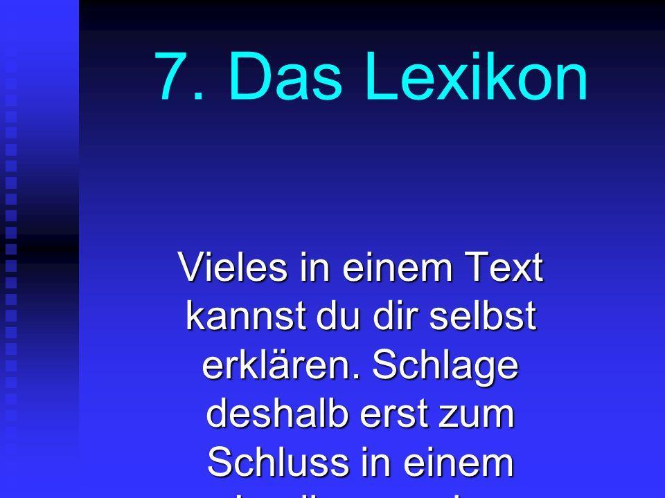 7. Das Lexikon Vieles in einem Text kannst du dir selbst erklären.