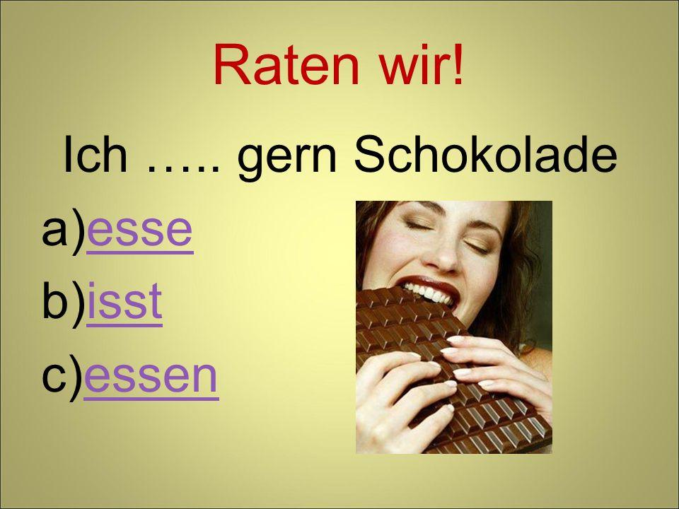 Raten wir! Ich ….. gern Schokolade esse isst essen