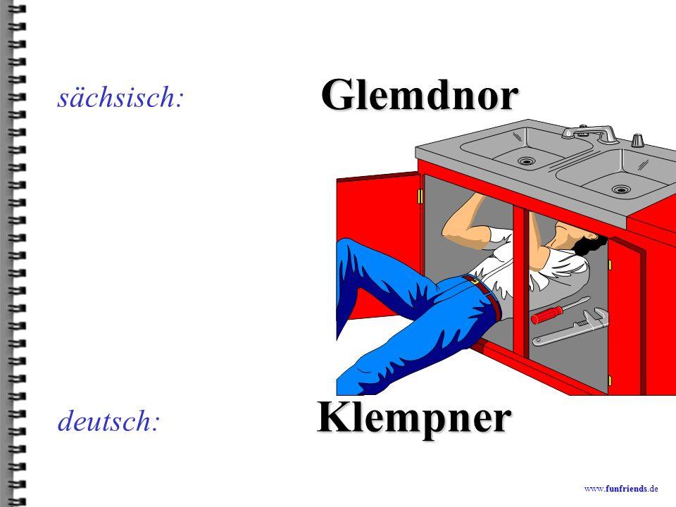 sächsisch: Glemdnor Klempner deutsch: www.funfriends.de