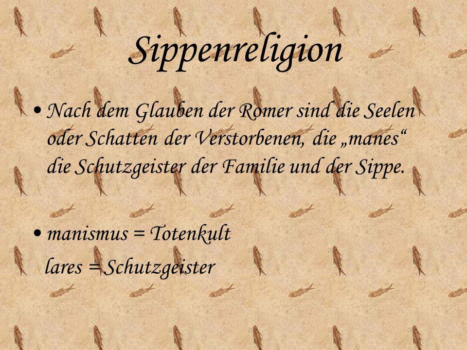 """Sippenreligion Nach dem Glauben der Romer sind die Seelen oder Schatten der Verstorbenen, die """"manes die Schutzgeister der Familie und der Sippe."""