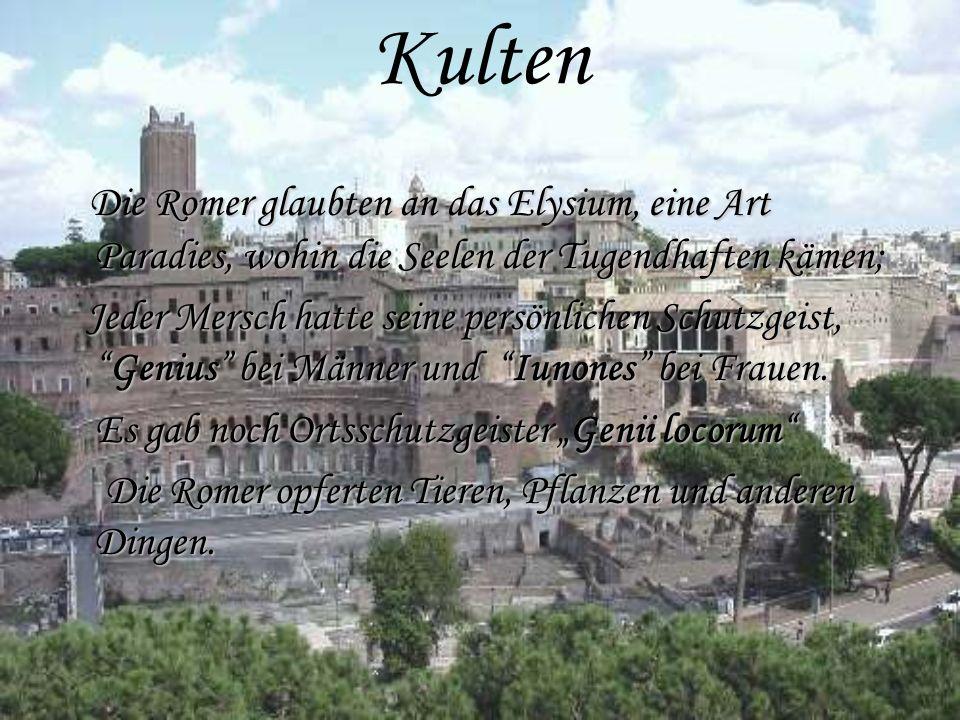 KultenDie Romer glaubten an das Elysium, eine Art Paradies, wohin die Seelen der Tugendhaften kämen;