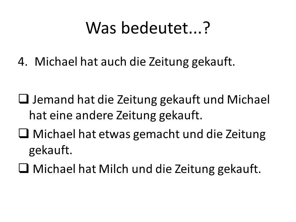 Was bedeutet... Michael hat auch die Zeitung gekauft.