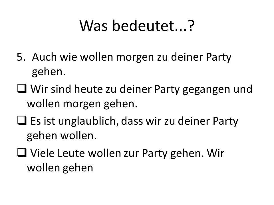 Was bedeutet... Auch wie wollen morgen zu deiner Party gehen.