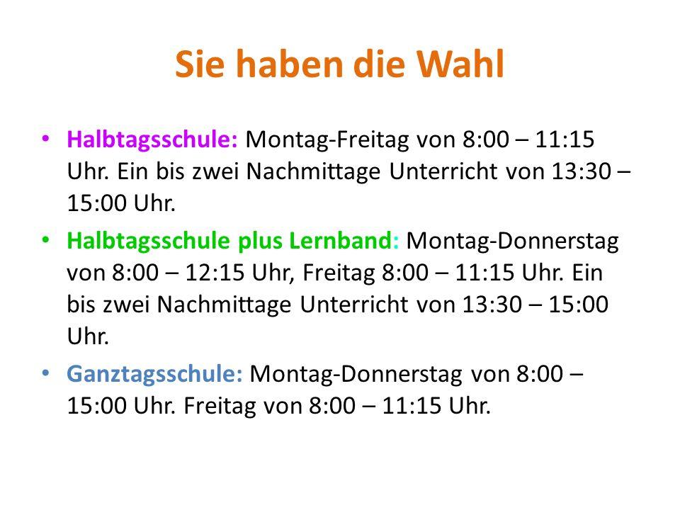 Sie haben die Wahl Halbtagsschule: Montag-Freitag von 8:00 – 11:15 Uhr. Ein bis zwei Nachmittage Unterricht von 13:30 – 15:00 Uhr.