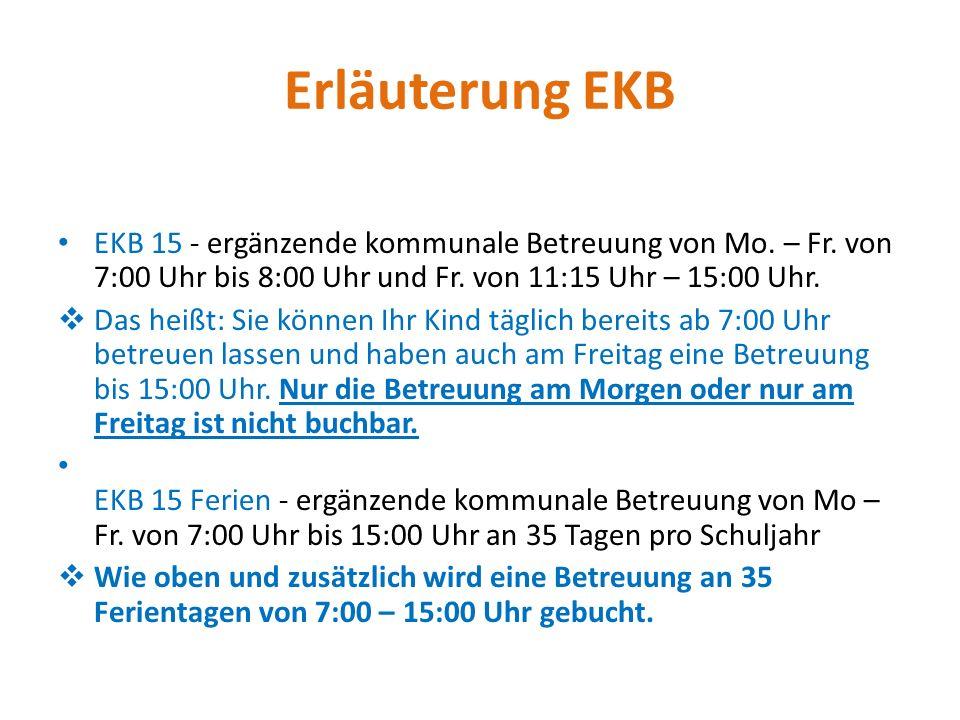 Erläuterung EKB EKB 15 - ergänzende kommunale Betreuung von Mo. – Fr. von 7:00 Uhr bis 8:00 Uhr und Fr. von 11:15 Uhr – 15:00 Uhr.