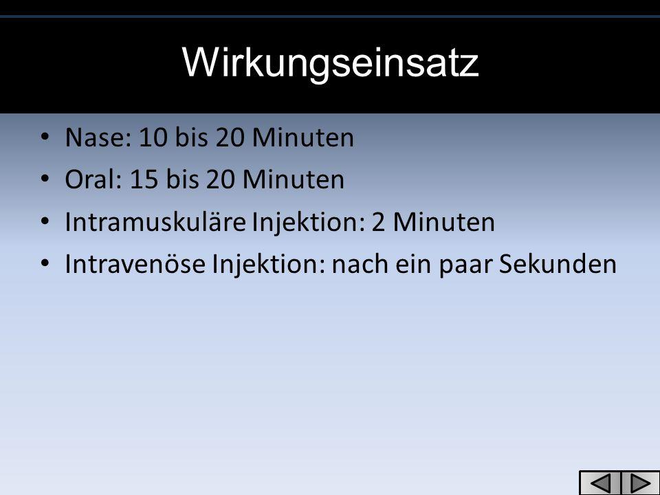 Wirkungseinsatz Nase: 10 bis 20 Minuten Oral: 15 bis 20 Minuten