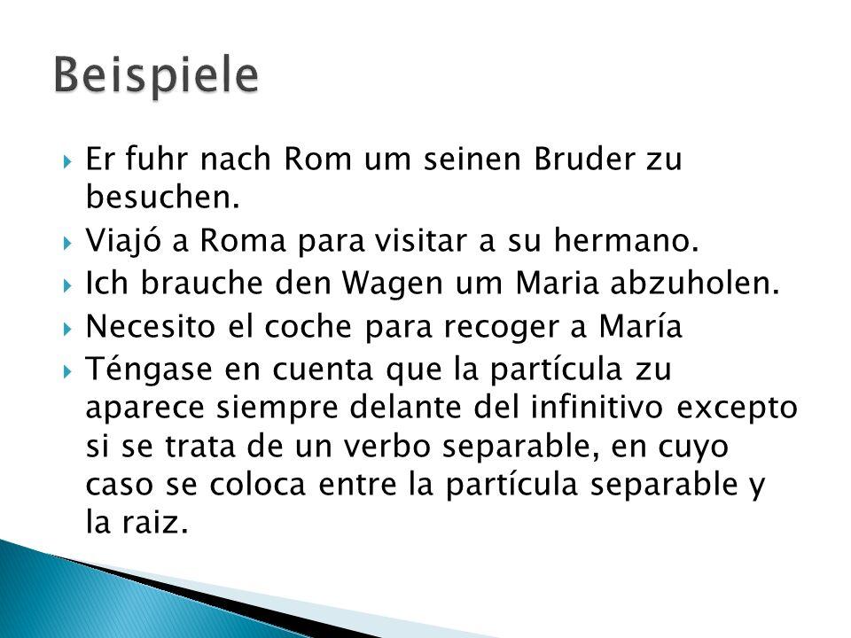 Beispiele Er fuhr nach Rom um seinen Bruder zu besuchen.