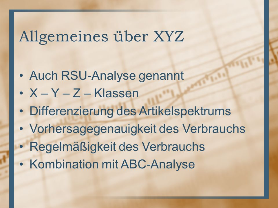 Allgemeines über XYZ Auch RSU-Analyse genannt X – Y – Z – Klassen