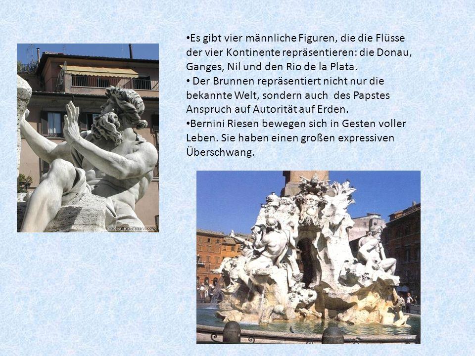 Es gibt vier männliche Figuren, die die Flüsse der vier Kontinente repräsentieren: die Donau, Ganges, Nil und den Rio de la Plata.