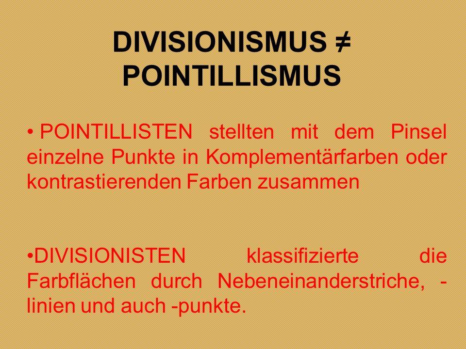 DIVISIONISMUS ≠ POINTILLISMUS